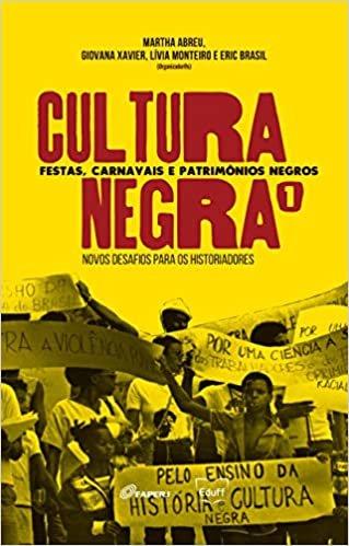 Cultura Negra. Festas, Carnavais e Patrimônios Negros - Volume 1