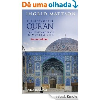 The Story of the Qur'an: Its History and Place in Muslim Life [eBook Kindle]