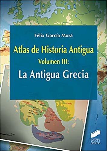 Atlas de Historia Antigua. Volumen 3: La Antigua Grecia (Ciencias Sociales y Humanidades)