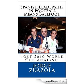 Spanish Leadership in football means ballfoot: A 2010 post World Cup analysis (English Edition) [Kindle-editie]