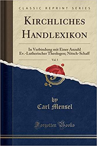 Kirchliches Handlexikon, Vol. 5: In Verbindung mit Einer Anzahl Ev.-Lutherischer Theologen; Nitsch-Schaff (Classic Reprint)