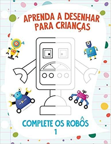 Aprenda a Desenhar para Crianças - Complete os Robôs 1