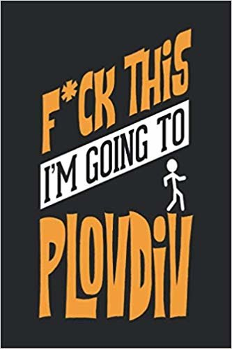 F*CK THIS I'M GOING TO Plovdiv: Plovdiv Notebook | Plovdiv Vacation Journal | Handlettering | Diary I Logbook | 110 Blank Paper Pages | Plovdiv Notizbuch 6 x 9