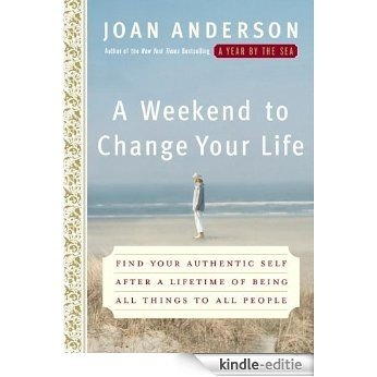 A Weekend to Change Your Life: Find Your Authentic Self After a Lifetime of Being All Things to All People [Kindle-editie]