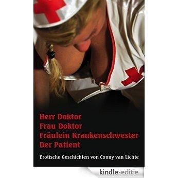 Herr Doktor Frau Doktor Fräulein Krankenschwester Der Patient: Erotische Geschichten  von Conny van Lichte (German Edition) [Kindle-editie]