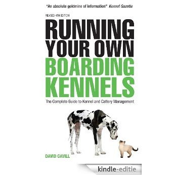 Running Your Own Boarding Kennels: The Complete Guide to Kennel and Cattery Management [Kindle-editie]