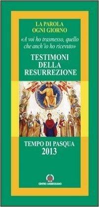 Testimoni della Resurrezione. «A voi ho trasmesso, quello che anch'io ho ricevuto»