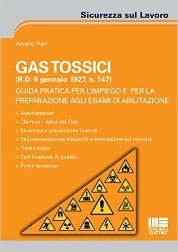 Gas tossici (R.D. 9 gennaio 1927, n. 147). Guida pratica per l'impiego e per la preparazione agli esami di abilitazione