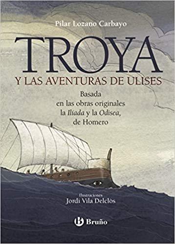 Troya y las aventuras de Ulises/ Troy and The Adventures of Ulysses: Basada En Las Obras Originales La Iliaada U La Odisea, De Homero
