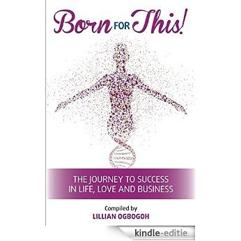 Born for This! The Journey to Success in Life, Love and Business (English Edition) [Kindle-editie]