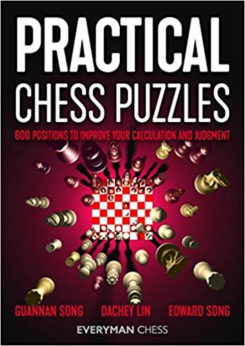 Practical Chess Puzzles: 600 Positions to Improve Your Calculation and Judgment (Everyman Chess)