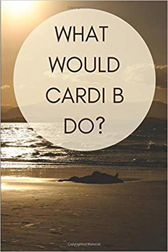 What would Cardi B do?: Ruled, Blank Lined Journal for Planner for fans of Cardi B, Work, Personal Diary Novel Gift Teenagers Pop Culture Music