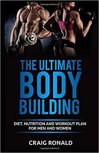 THE ULTIMATE BODYBUILDING: Diet, Nutrition and WorkOut Plan for Men and Women
