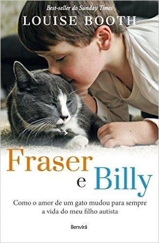 Fraser e Billy. Como o Amor de Um Gato Mudou Para Sempre a Vida do Meu Filho Autista