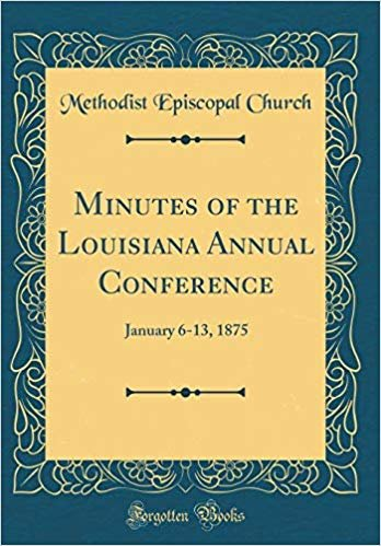 Minutes of the Louisiana Annual Conference: January 6-13, 1875 (Classic Reprint)