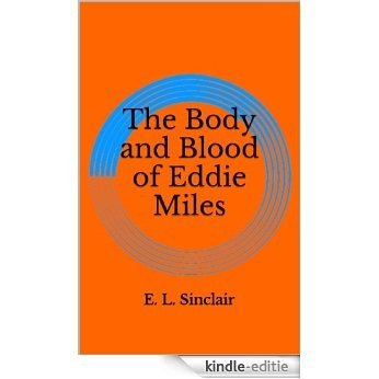 The Body and Blood of Eddie Miles (English Edition) [Kindle-editie]