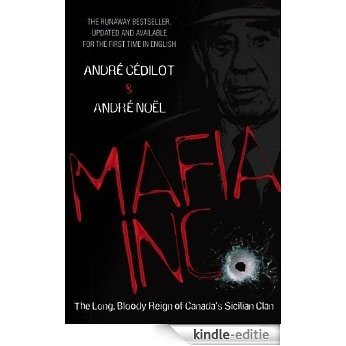 Mafia Inc.: The Long, Bloody Reign of Canada's Sicilian Clan [Kindle-editie]