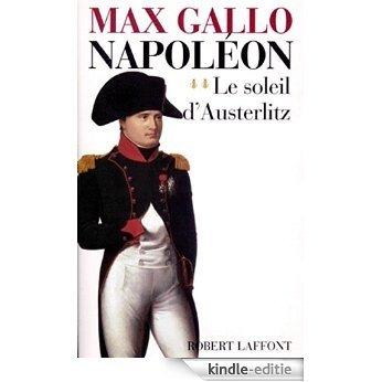 Napoléon - tome 2 - Le soleil d'Austerlitz [Kindle-editie]