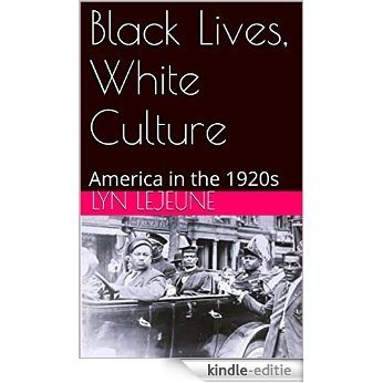 Black Lives, White Culture: America in the 1920s (English Edition) [Kindle-editie]