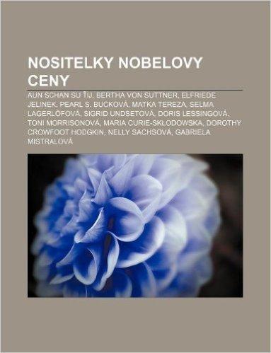 Nositelky Nobelovy Ceny: Aun Schan Su Ij, Bertha Von Suttner, Elfriede Jelinek, Pearl S. Buckova, Matka Tereza, Selma Lagerlofova
