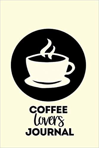 """Coffee Lovers Journal: 6"""" x 9"""" 