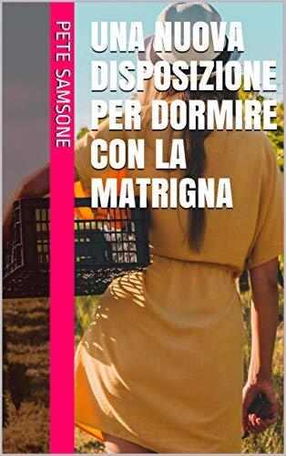 UNA NUOVA DISPOSIZIONE PER DORMIRE CON La matrigna (Italian Edition)