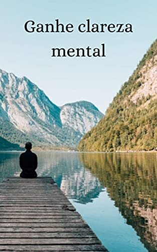 Ganhe clareza mental