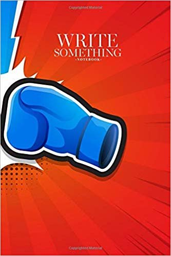 Notebook - Write something: Fighting boxing gloves notebook, Daily Journal, Composition Book Journal, College Ruled Paper, 6 x 9 inches (100sheets)