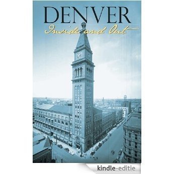 Denver Inside and Out (Colorado History) [Kindle-editie]