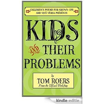 Kids and Their Problems (Children's Poems for Grown-ups and Vice Versa) (English Edition) [Kindle-editie]
