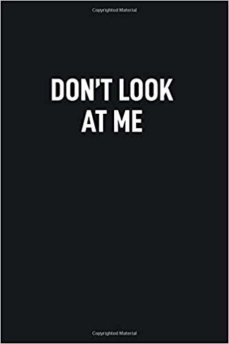 Don't Look At Me: Blank Lined Notebook to Write In for Notes, To Do Lists, Notepad, Journal