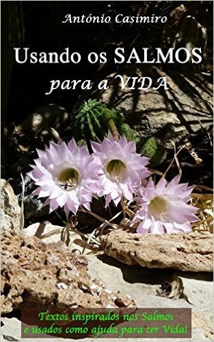 Usando os SALMOS para a VIDA (Versão em Português de Portugal) (Colecção - É sempre possível viver cada instante em Felicidade: ter Vida!)