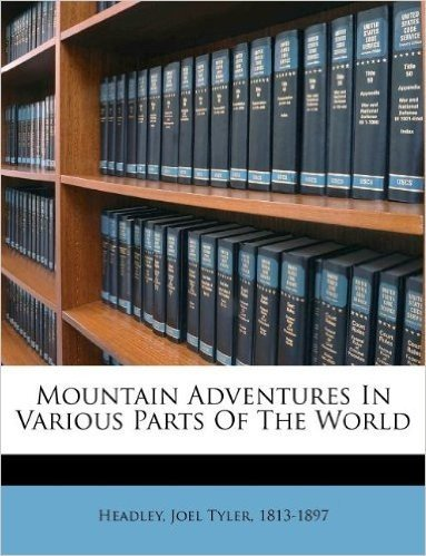 Mountain Adventures in Various Parts of the World