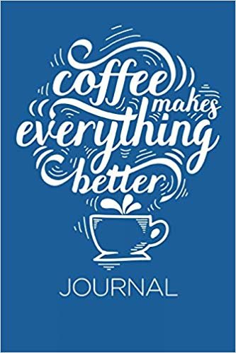 """Coffee Makes Everything Better Journal: Blue - 6"""" x 9"""" 
