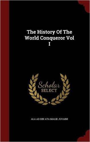 The History of the World Conqueror Vol I