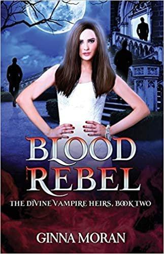 Blood Rebel: Volume 2 (The Divine Vampire Heirs)