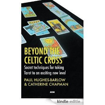 Beyond the Celtic Cross: Secret Techniques for Taking Tarot to an Exciting New Level [Kindle-editie]