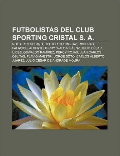 Futbolistas del Club Sporting Cristal S. A.: Nolberto Solano, Hector Chumpitaz, Roberto Palacios, Alberto Terry, Waldir Saenz