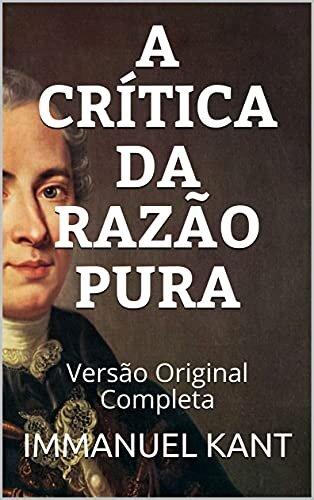 A CRÍTICA DA RAZÃO PURA: Versão Original Completa
