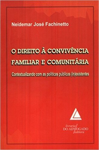 O Direito à Convivência Familiar E Comunitária: Contextualizando Com As Políticas Públicas (in)existentes