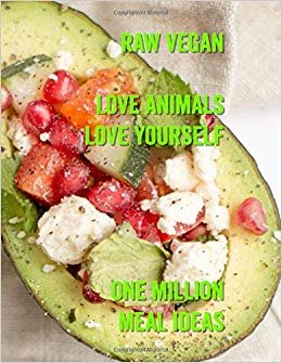 Raw Vegan Love Animals Love Yourself One Million Meal Ideas: Large 8.5*11 inch, 270 page. Raw Vegan home Recipe Book idea and meal planner. Using an excellent Recipe Page template.