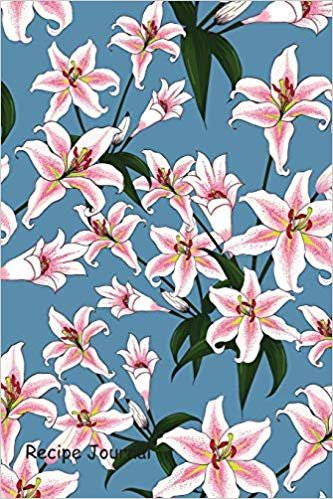 Recipe Journal: Write In Blank Cookbook With pattern pink lilly flowers on blue background