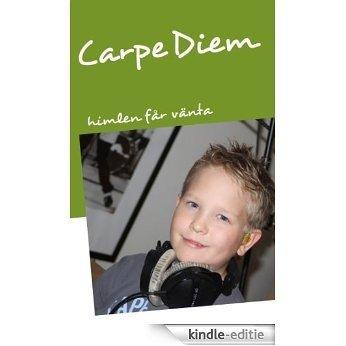 Carpe Diem: Himlen får vänta [Kindle-editie]