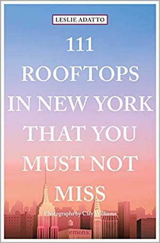 111 Rooftops in New York That You Must Not Miss (111 Places in .... That You Must Not Miss)