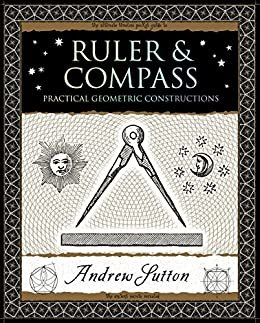 Ruler and Compass: Practical Geometric Constructions (English Edition)