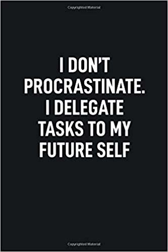 I Don't Procrastinate. I Delegate Tasks to My Future Self: Blank Lined Notebook to Write In for Notes, To Do Lists, Notepad, Journal
