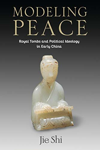 Modeling Peace: Royal Tombs and Political Ideology in Early China (Tang Center Series in Early China) (English Edition)