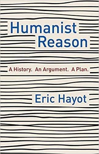 Humanist Reason: A History. an Argument. a Plan