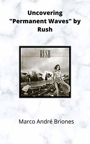 """Uncovering """"Permanent Waves"""" by Rush (Uncovering Classic Rock Albums) (English Edition)"""