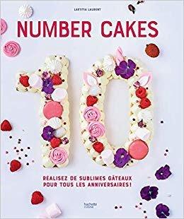 Number Cakes: Réalisez de sublimes gâteaux pour tous les anniversaires ! (CUISINE)